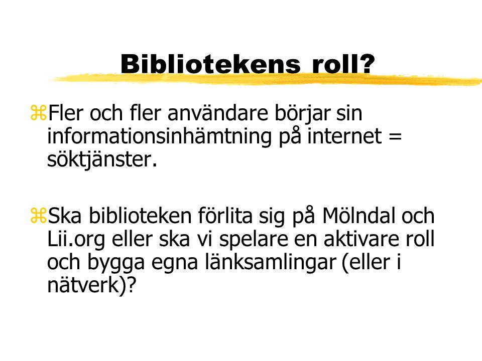Bibliotekens roll? zFler och fler användare börjar sin informationsinhämtning på internet = söktjänster. zSka biblioteken förlita sig på Mölndal och L