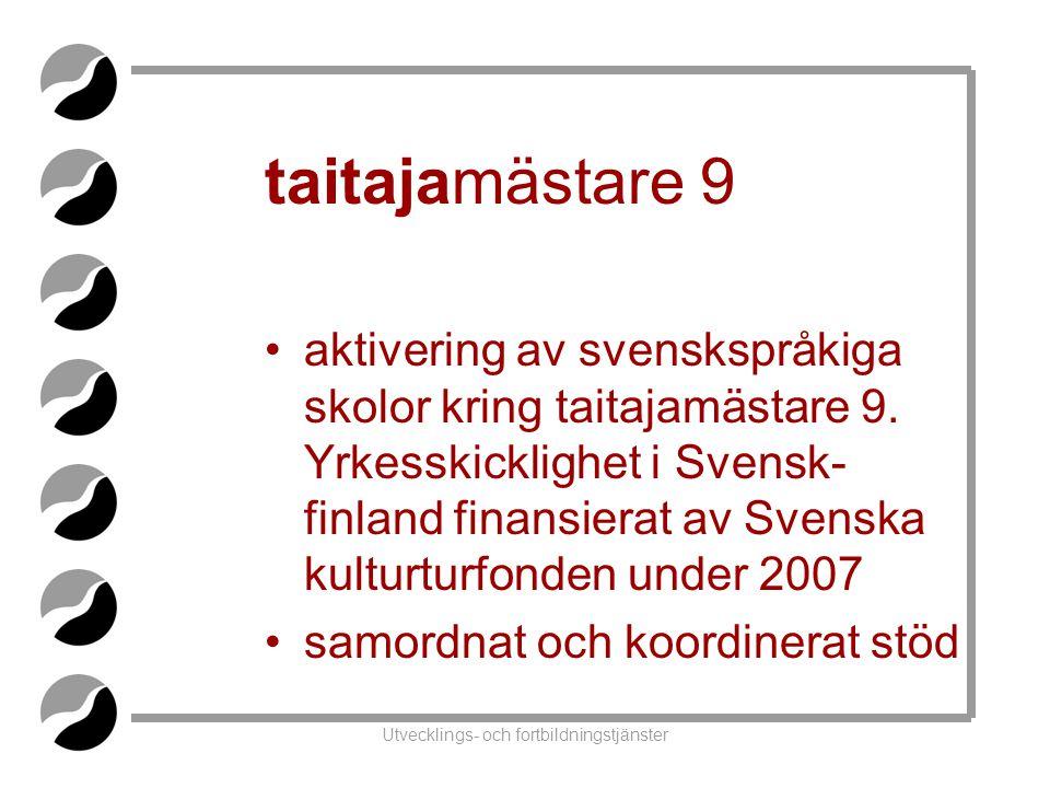 Utvecklings- och fortbildningstjänster taitajamästare 9 •aktivering av svenskspråkiga skolor kring taitajamästare 9.