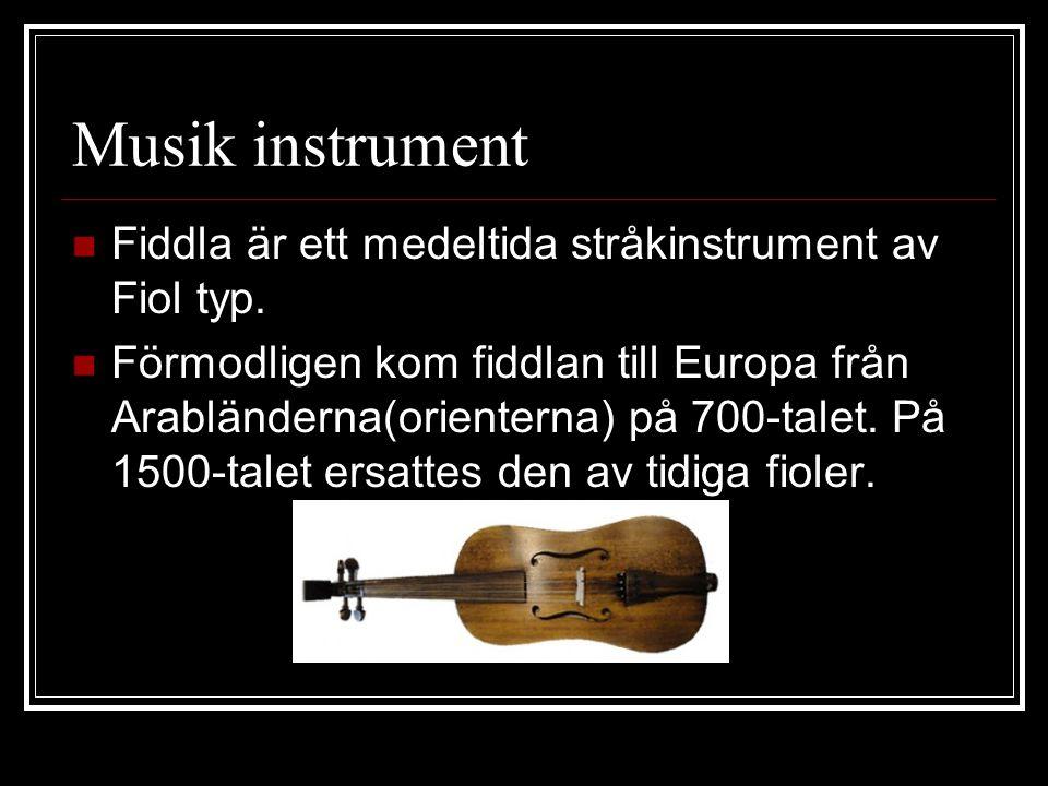 Musik instrument  Fiddla är ett medeltida stråkinstrument av Fiol typ.  Förmodligen kom fiddlan till Europa från Arabländerna(orienterna) på 700-tal