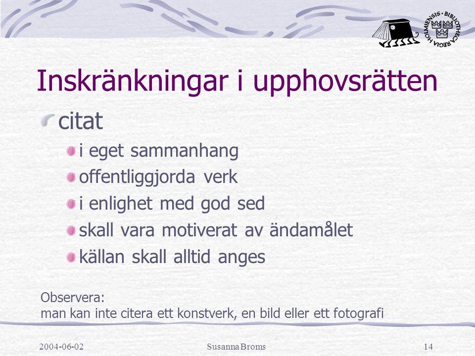 2004-06-02Susanna Broms14 Inskränkningar i upphovsrätten citat i eget sammanhang offentliggjorda verk i enlighet med god sed skall vara motiverat av ä