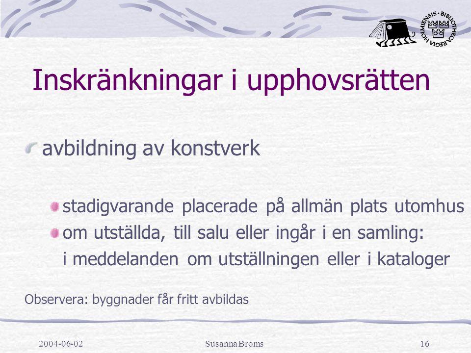 2004-06-02Susanna Broms16 Inskränkningar i upphovsrätten avbildning av konstverk stadigvarande placerade på allmän plats utomhus om utställda, till sa