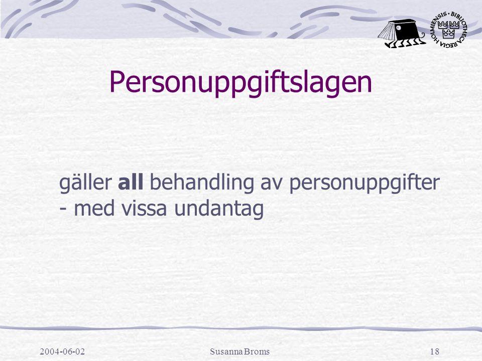 2004-06-02Susanna Broms18 Personuppgiftslagen gäller all behandling av personuppgifter - med vissa undantag