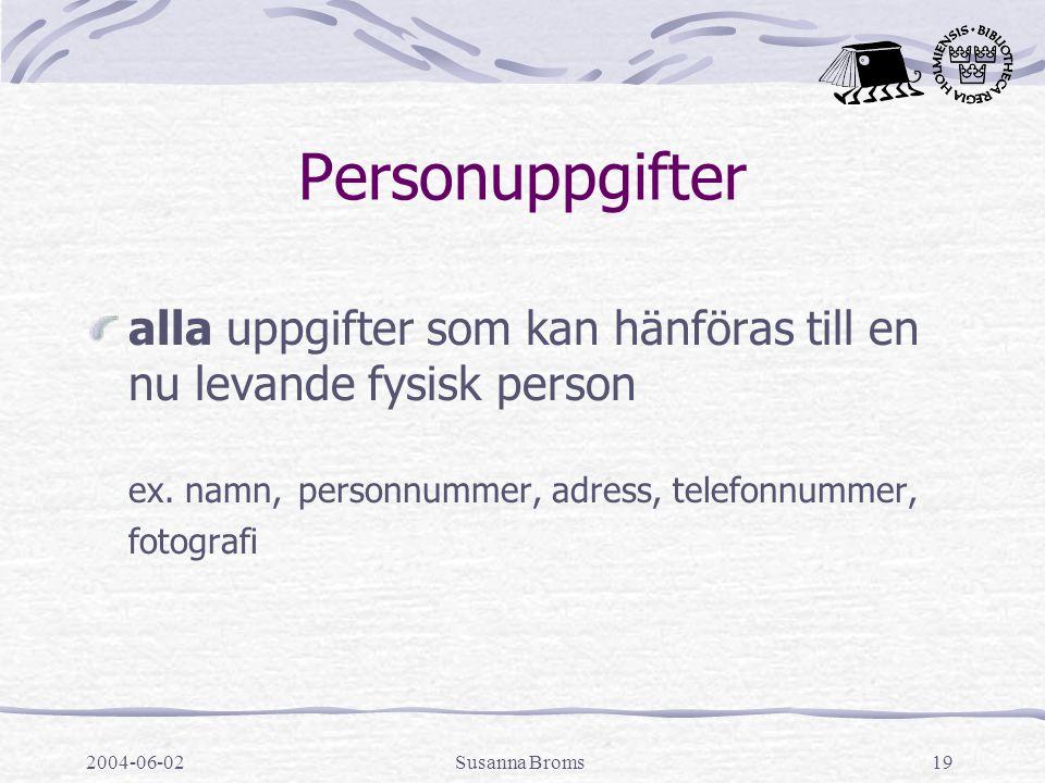 2004-06-02Susanna Broms19 Personuppgifter alla uppgifter som kan hänföras till en nu levande fysisk person ex. namn, personnummer, adress, telefonnumm