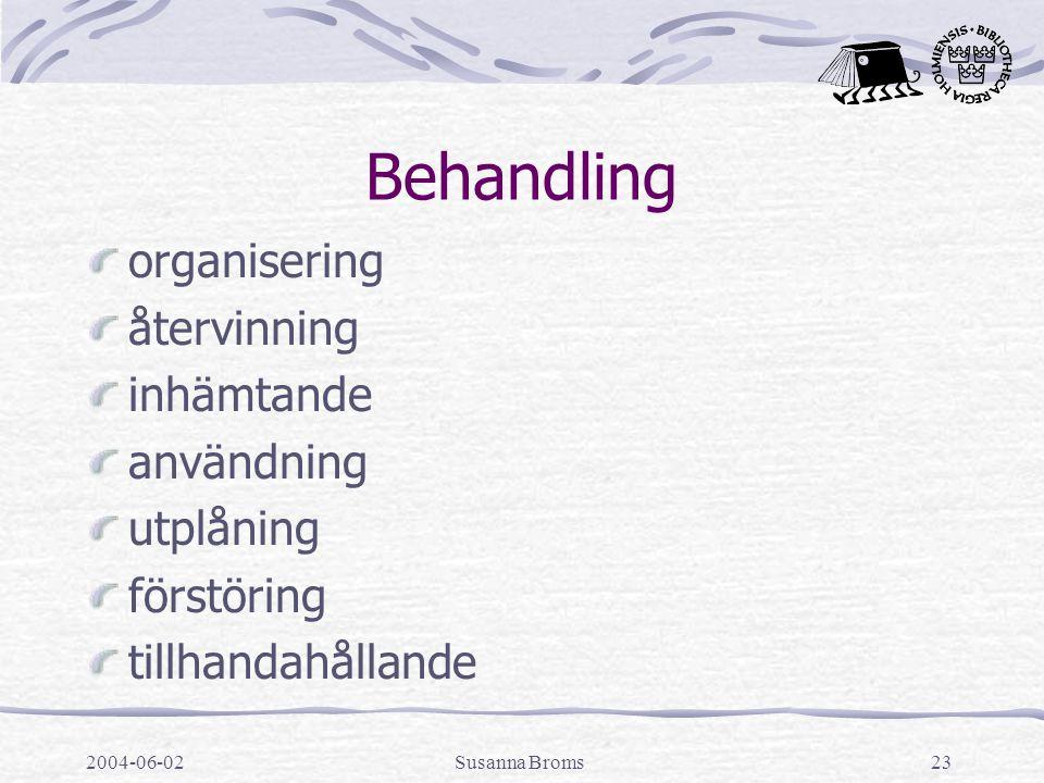 2004-06-02Susanna Broms23 Behandling organisering återvinning inhämtande användning utplåning förstöring tillhandahållande