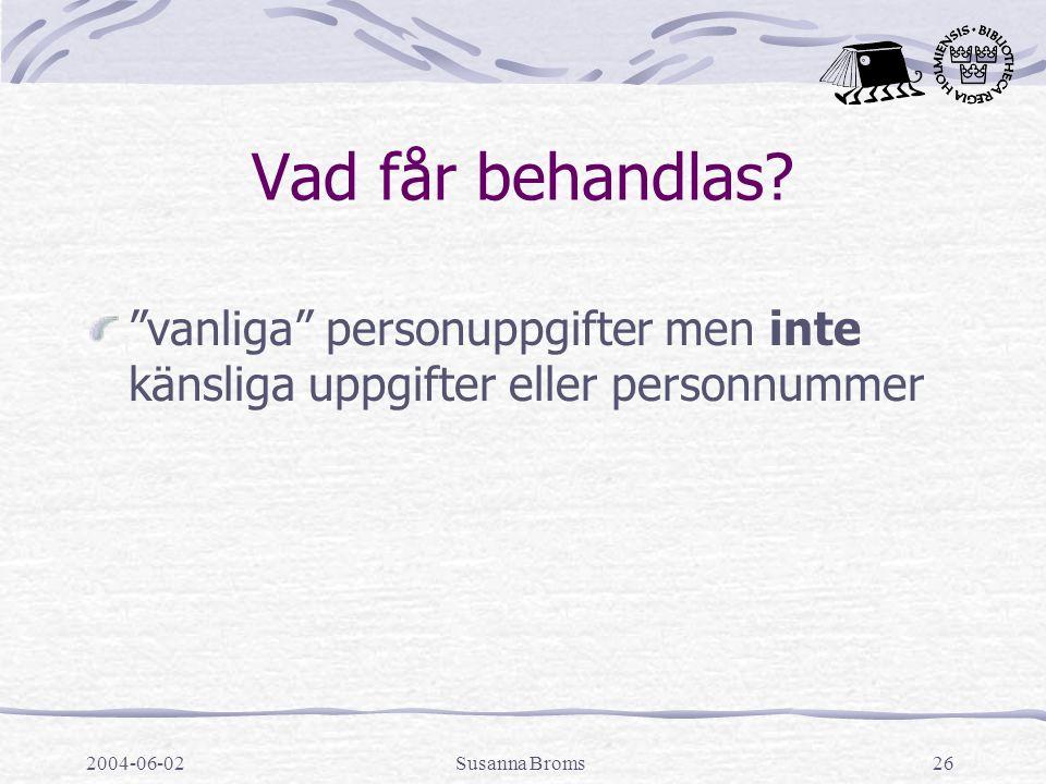 """2004-06-02Susanna Broms26 Vad får behandlas? """"vanliga"""" personuppgifter men inte känsliga uppgifter eller personnummer"""