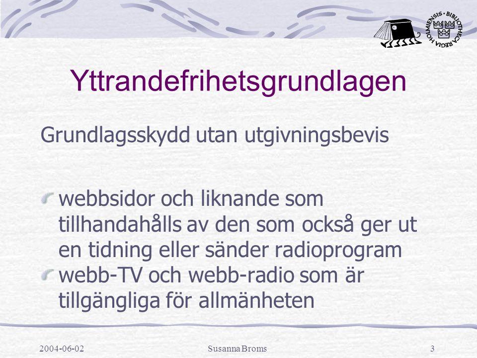 2004-06-02Susanna Broms3 Yttrandefrihetsgrundlagen Grundlagsskydd utan utgivningsbevis webbsidor och liknande som tillhandahålls av den som också ger ut en tidning eller sänder radioprogram webb-TV och webb-radio som är tillgängliga för allmänheten
