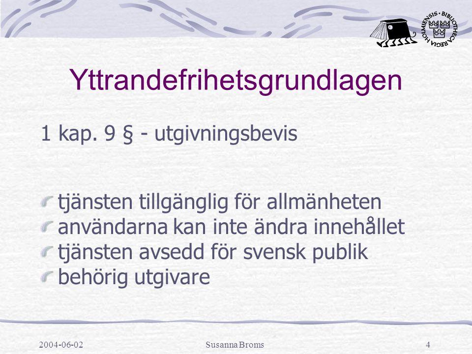 2004-06-02Susanna Broms4 Yttrandefrihetsgrundlagen 1 kap. 9 § - utgivningsbevis tjänsten tillgänglig för allmänheten användarna kan inte ändra innehål