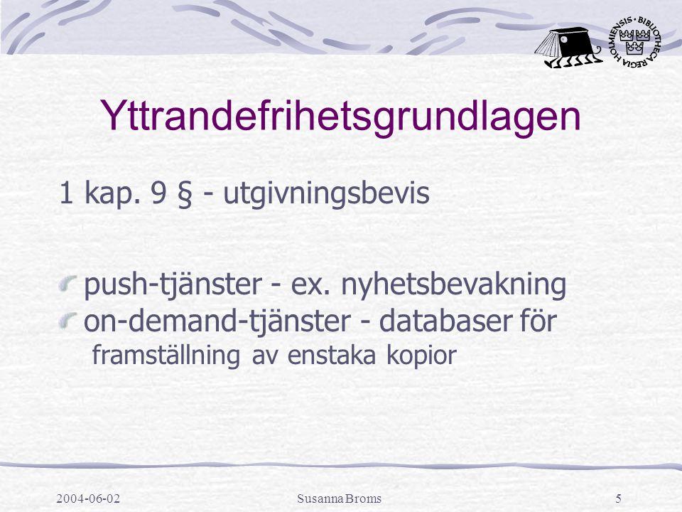 2004-06-02Susanna Broms5 Yttrandefrihetsgrundlagen 1 kap. 9 § - utgivningsbevis push-tjänster - ex. nyhetsbevakning on-demand-tjänster - databaser för