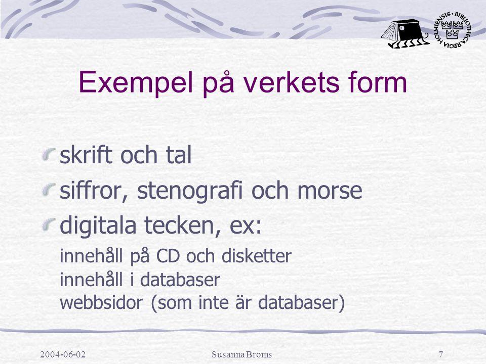 2004-06-02Susanna Broms7 Exempel på verkets form skrift och tal siffror, stenografi och morse digitala tecken, ex: innehåll på CD och disketter innehå