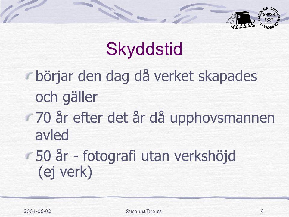 2004-06-02Susanna Broms10 Ekonomiska rättigheter är rätten att framställa exemplar av verket (kopiering) göra verket tillgängligt för allmänheten