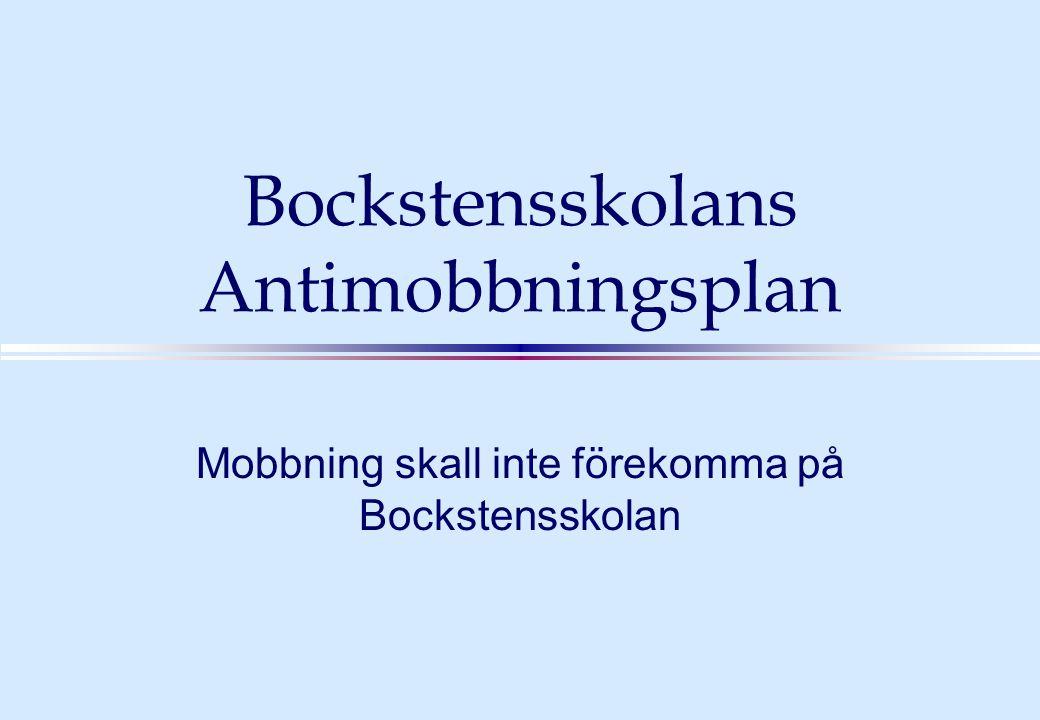 Bockstensskolans Antimobbningsplan Mobbning skall inte förekomma på Bockstensskolan
