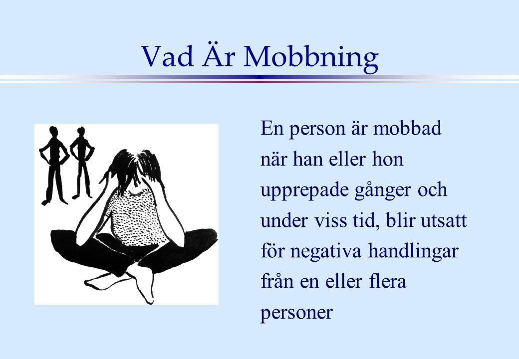 Vad Är Mobbning En person är mobbad när han eller hon upprepade gånger och under viss tid, blir utsatt för negativa handlingar från en eller flera personer