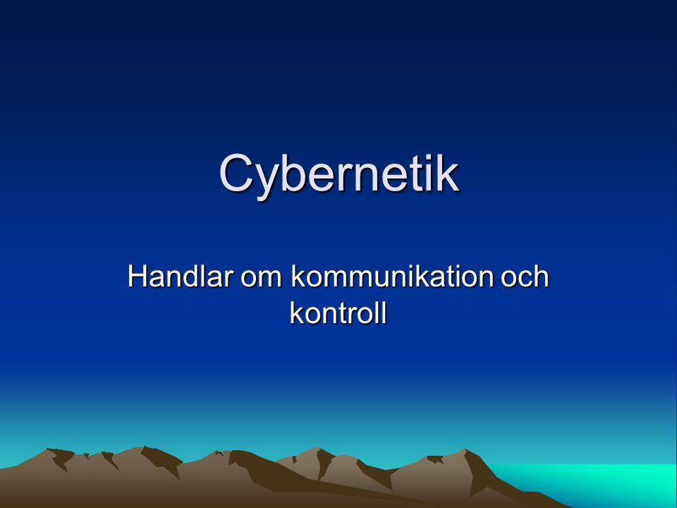 Cybernetik Handlar om kommunikation och kontroll