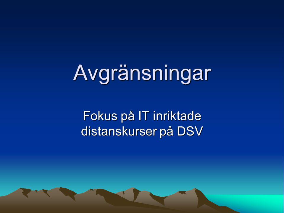 Avgränsningar Fokus på IT inriktade distanskurser på DSV
