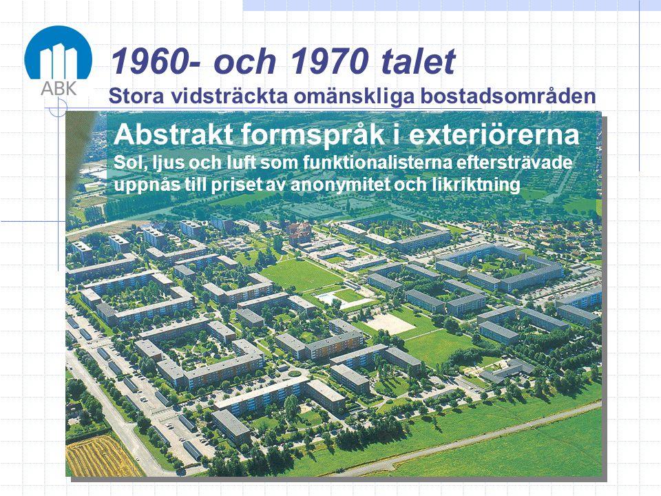 1960- och 1970 talet Stora vidsträckta omänskliga bostadsområden Abstrakt formspråk i exteriörerna Sol, ljus och luft som funktionalisterna eftersträv