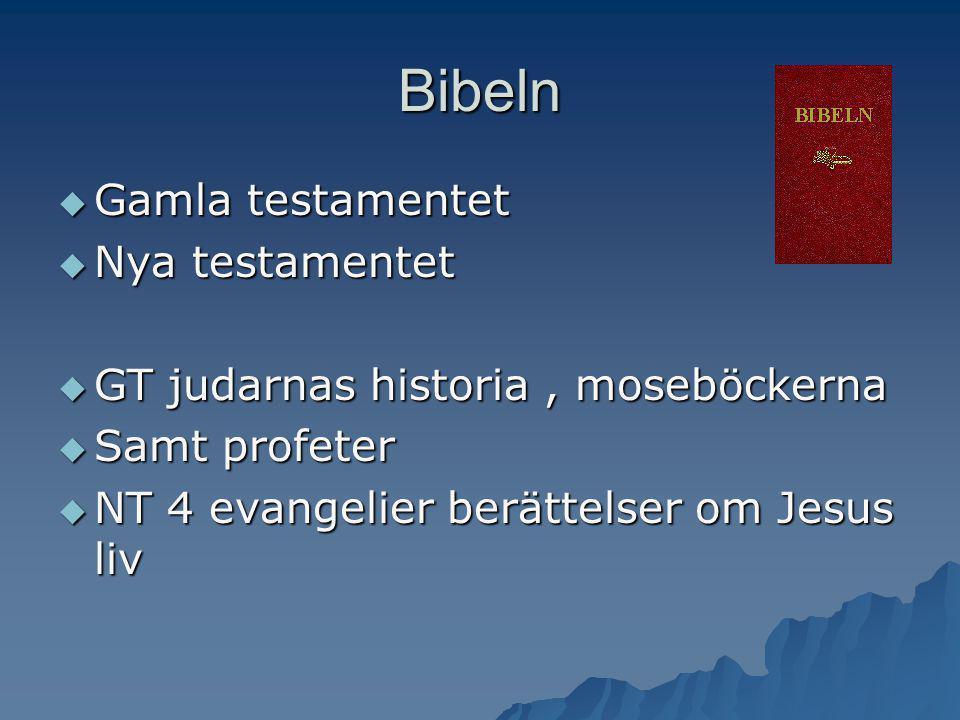 Bibeln  Gamla testamentet  Nya testamentet  GT judarnas historia, moseböckerna  Samt profeter  NT 4 evangelier berättelser om Jesus liv