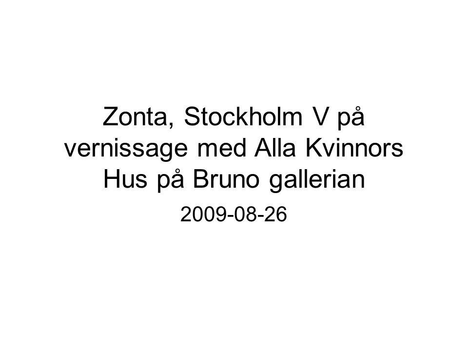 Zonta, Stockholm V på vernissage med Alla Kvinnors Hus på Bruno gallerian 2009-08-26