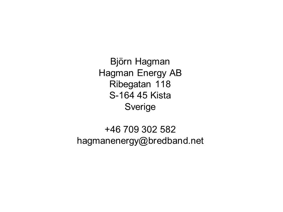 Björn Hagman Hagman Energy AB Ribegatan 118 S-164 45 Kista Sverige +46 709 302 582 hagmanenergy@bredband.net