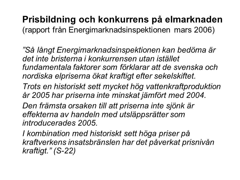 """Prisbildning och konkurrens på elmarknaden (rapport från Energimarknadsinspektionen mars 2006) """"Så långt Energimarknadsinspektionen kan bedöma är det"""