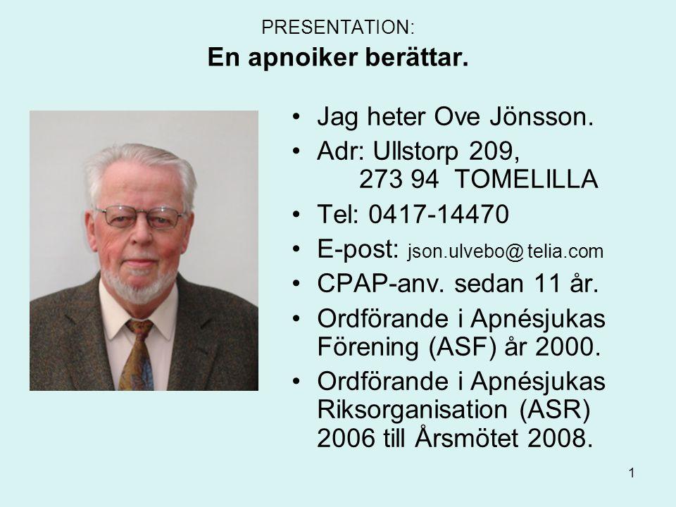 PRESENTATION: En apnoiker berättar. •Jag heter Ove Jönsson. •Adr: Ullstorp 209, 273 94 TOMELILLA •Tel: 0417-14470 •E-post: json.ulvebo@ telia.com •CPA