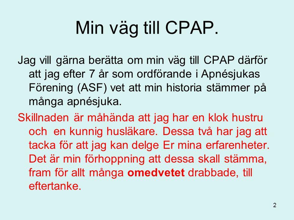 Min väg till CPAP. Jag vill gärna berätta om min väg till CPAP därför att jag efter 7 år som ordförande i Apnésjukas Förening (ASF) vet att min histor