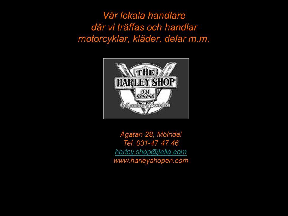 Vår lokala handlare där vi träffas och handlar motorcyklar, kläder, delar m.m. Ågatan 28, Mölndal Tel. 031-47 47 46 harley.shop@telia.com www.harleysh