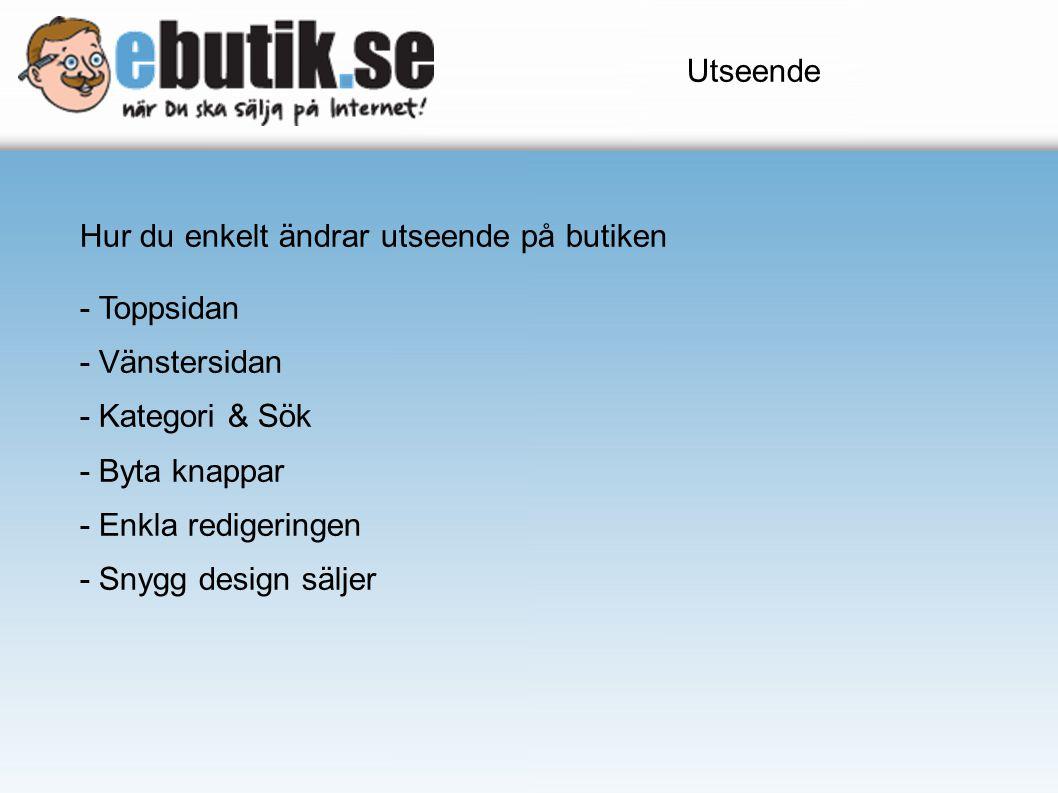 Hur du enkelt ändrar utseende på butiken - Toppsidan - Vänstersidan - Kategori & Sök - Byta knappar - Enkla redigeringen - Snygg design säljer Utseend