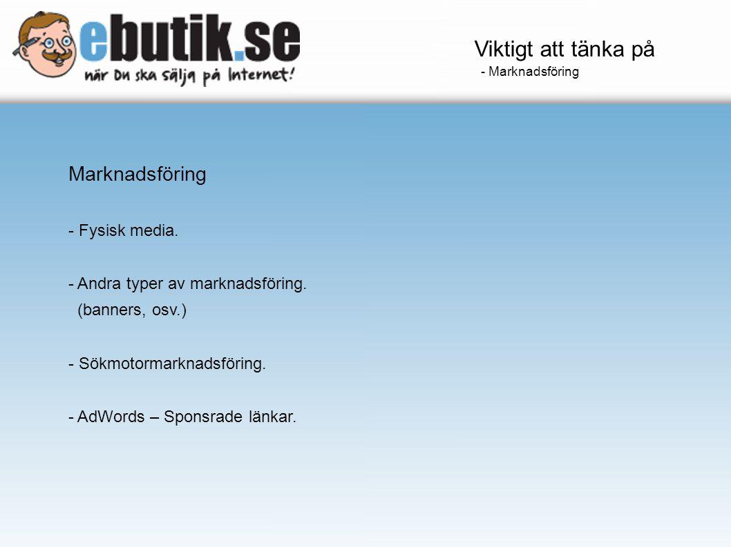 Marknadsföring - Fysisk media. - Andra typer av marknadsföring. (banners, osv.) - Sökmotormarknadsföring. - AdWords – Sponsrade länkar. Viktigt att tä