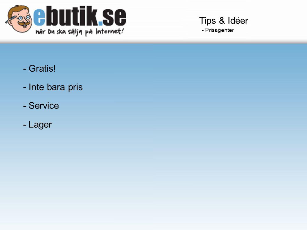 Tips & Idéer - Prisagenter - Gratis! - Inte bara pris - Service - Lager