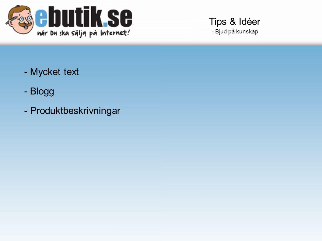 Tips & Idéer - Bjud på kunskap - Mycket text - Blogg - Produktbeskrivningar