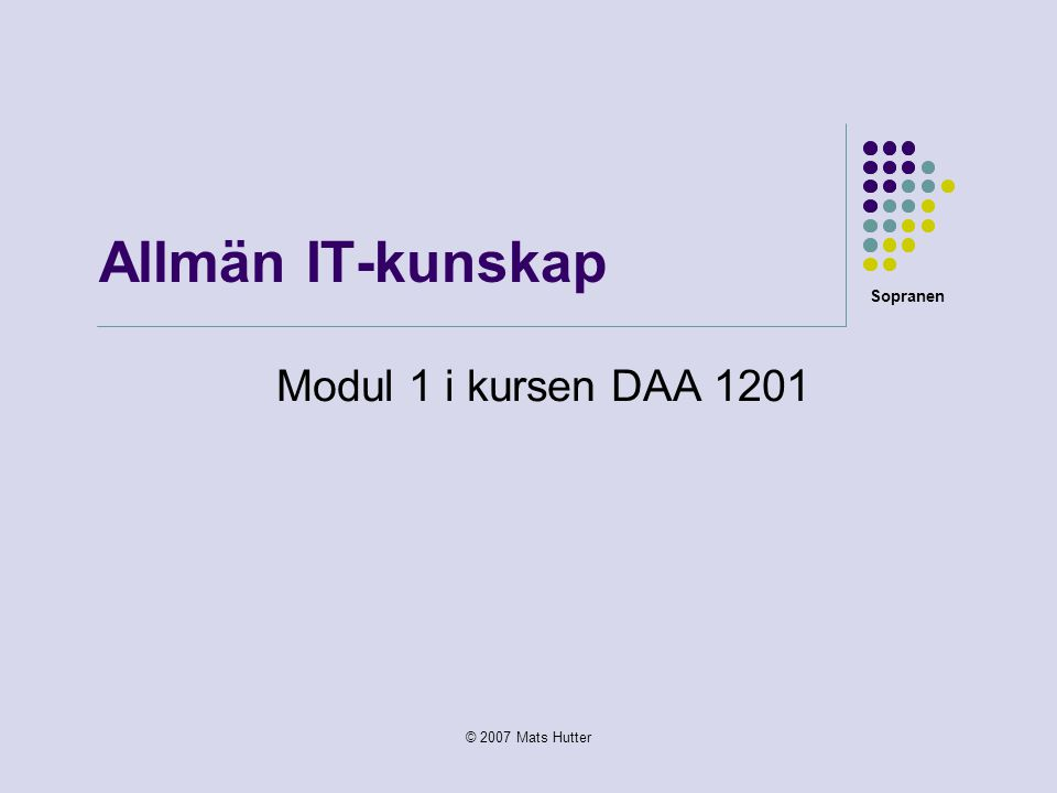 Sopranen © 2007 Mats Hutter Allmän IT-kunskap Modul 1 i kursen DAA 1201