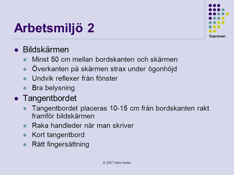 Sopranen © 2007 Mats Hutter Arbetsmiljö 2  Bildskärmen  Minst 50 cm mellan bordskanten och skärmen  Överkanten på skärmen strax under ögonhöjd  Un