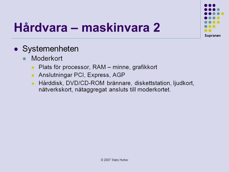 Sopranen © 2007 Mats Hutter Hårdvara – maskinvara 2  Systemenheten  Moderkort  Plats för processor, RAM – minne, grafikkort  Anslutningar PCI, Exp