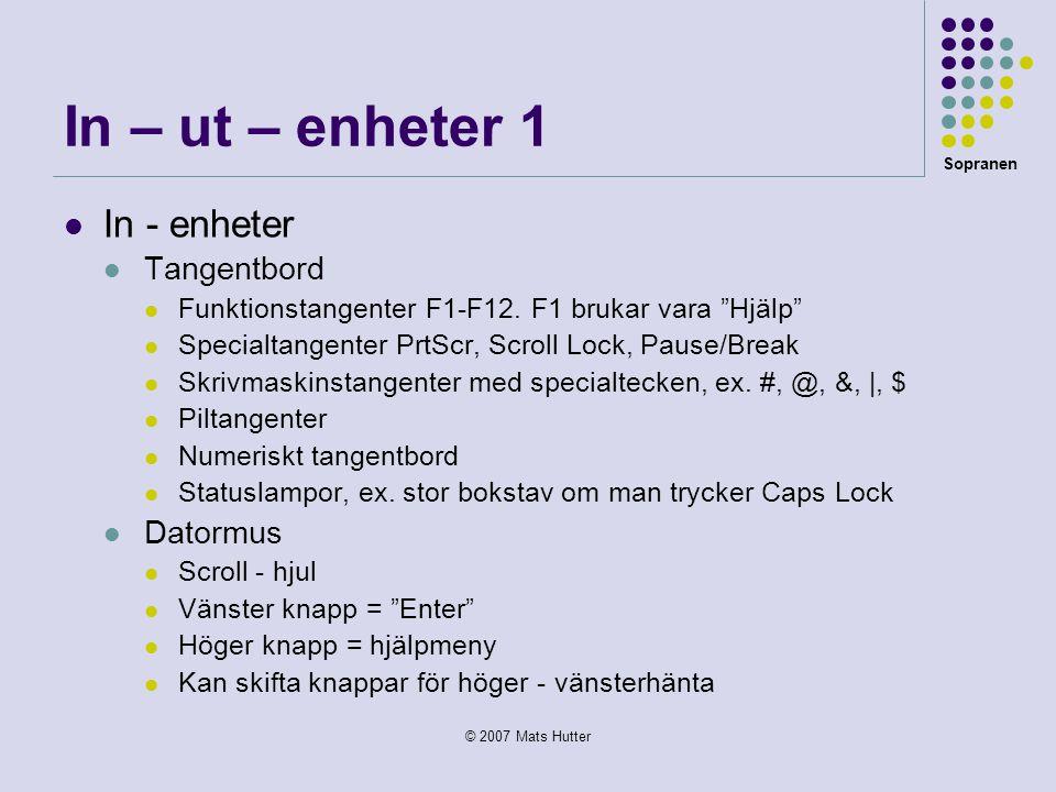 """Sopranen © 2007 Mats Hutter In – ut – enheter 1  In - enheter  Tangentbord  Funktionstangenter F1-F12. F1 brukar vara """"Hjälp""""  Specialtangenter Pr"""