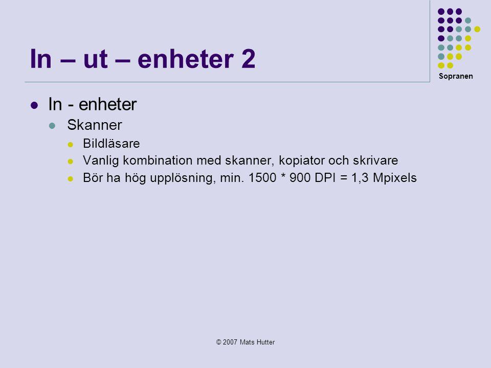 Sopranen © 2007 Mats Hutter In – ut – enheter 2  In - enheter  Skanner  Bildläsare  Vanlig kombination med skanner, kopiator och skrivare  Bör ha