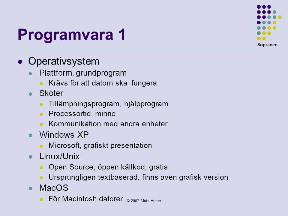 Sopranen © 2007 Mats Hutter Programvara 1  Operativsystem  Plattform, grundprogram  Krävs för att datorn ska fungera  Sköter  Tillämpningsprogram