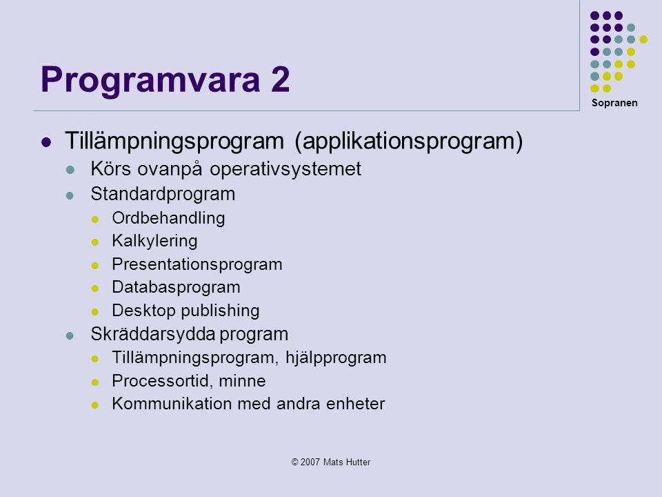 Sopranen © 2007 Mats Hutter Programvara 2  Tillämpningsprogram (applikationsprogram)  Körs ovanpå operativsystemet  Standardprogram  Ordbehandling