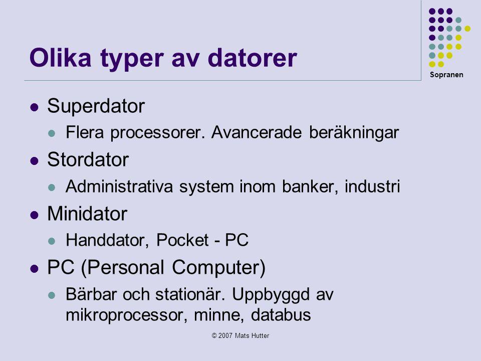 Sopranen © 2007 Mats Hutter Olika typer av datorer  Superdator  Flera processorer. Avancerade beräkningar  Stordator  Administrativa system inom b
