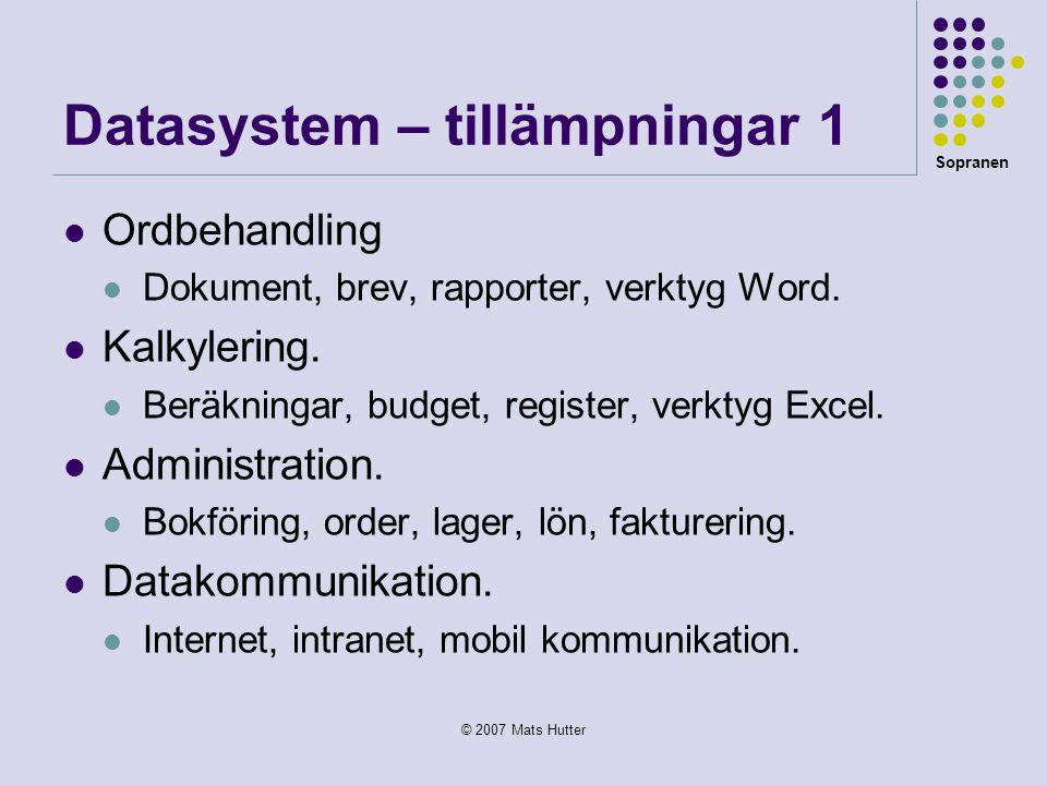 Sopranen © 2007 Mats Hutter Datasystem – tillämpningar 1  Ordbehandling  Dokument, brev, rapporter, verktyg Word.  Kalkylering.  Beräkningar, budg