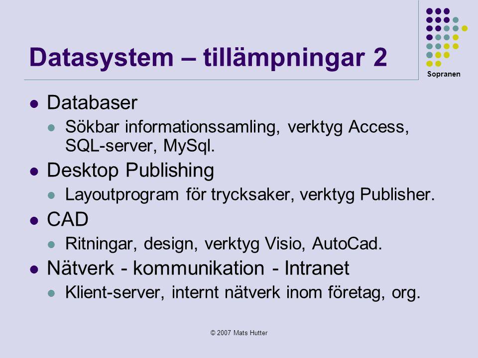Sopranen © 2007 Mats Hutter Datasystem – tillämpningar 2  Databaser  Sökbar informationssamling, verktyg Access, SQL-server, MySql.  Desktop Publis