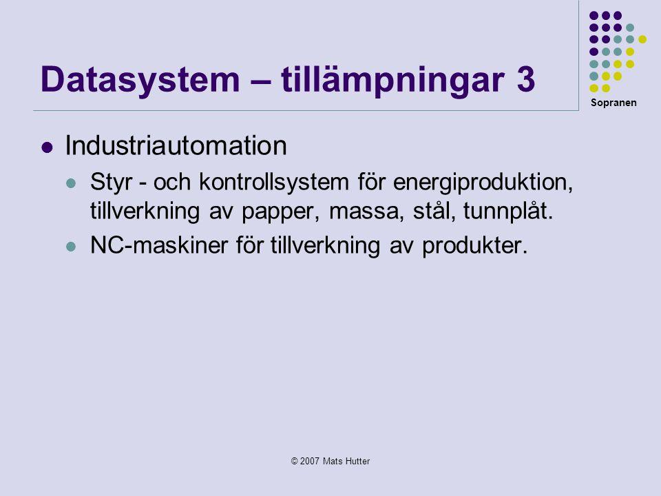 Sopranen © 2007 Mats Hutter Datasystem – tillämpningar 3  Industriautomation  Styr - och kontrollsystem för energiproduktion, tillverkning av papper