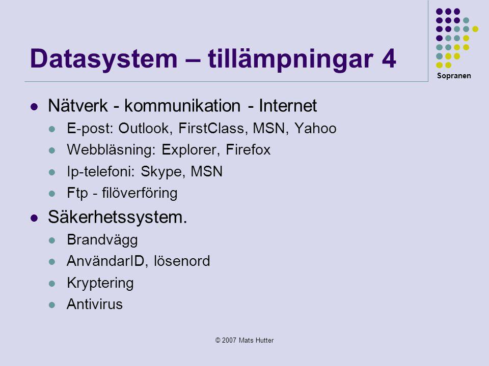 Sopranen © 2007 Mats Hutter Datasystem – tillämpningar 4  Nätverk - kommunikation - Internet  E-post: Outlook, FirstClass, MSN, Yahoo  Webbläsning: