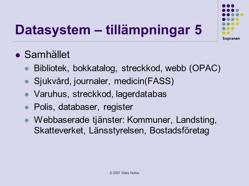 Sopranen © 2007 Mats Hutter Datasystem – tillämpningar 5  Samhället  Bibliotek, bokkatalog, streckkod, webb (OPAC)  Sjukvård, journaler, medicin(FA