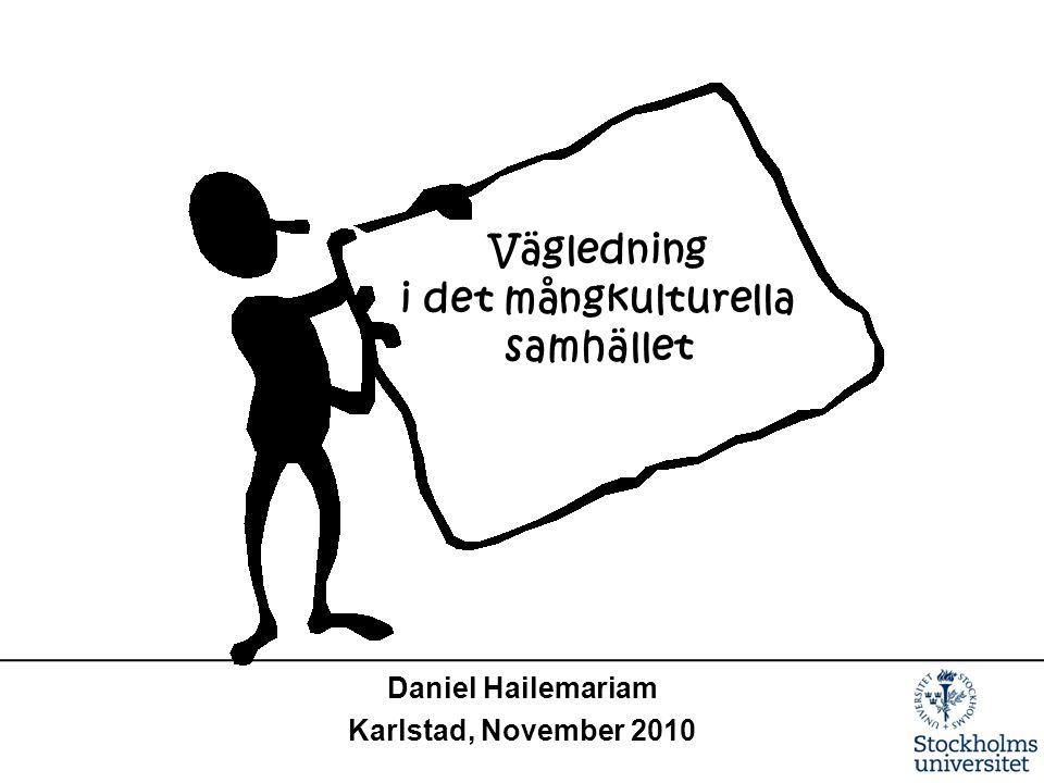 Daniel Hailemariam Karlstad, November 2010 Vägledning i det mångkulturella samhället