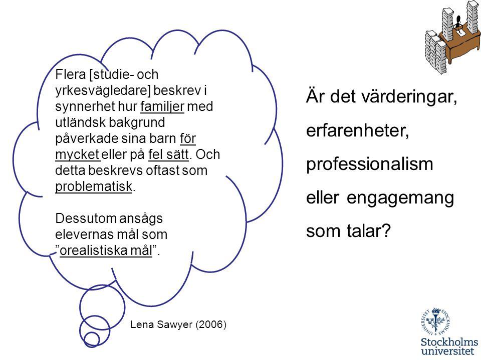 Lena Sawyer (2006) Flera [studie- och yrkesvägledare] beskrev i synnerhet hur familjer med utländsk bakgrund påverkade sina barn för mycket eller på f