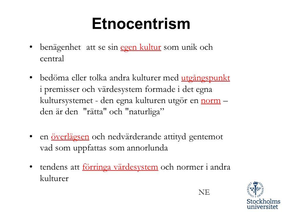 Etnocentrism •benägenhet att se sin egen kultur som unik och central •bedöma eller tolka andra kulturer med utgångspunkt i premisser och värdesystem f