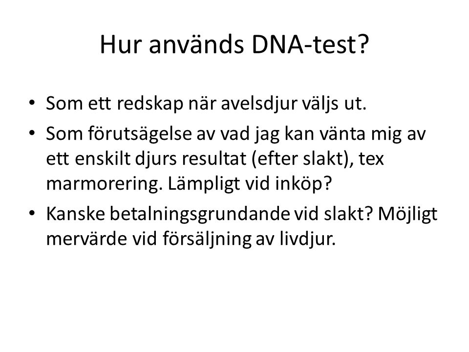 Hur används DNA-test.• Som ett redskap när avelsdjur väljs ut.