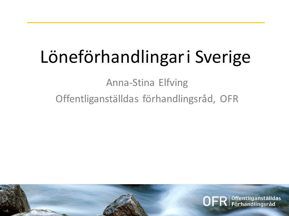 Löneförhandlingar i Sverige Anna-Stina Elfving Offentliganställdas förhandlingsråd, OFR