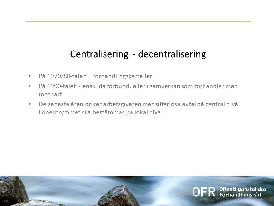Centralisering - decentralisering • På 1970/80-talen – förhandlingskarteller • På 1990-talet - enskilda förbund, eller i samverkan som förhandlar med