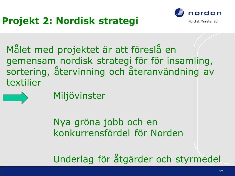 Nordisk Ministerråd Projekt 2: Nordisk strategi Målet med projektet är att föreslå en gemensam nordisk strategi för för insamling, sortering, återvinn